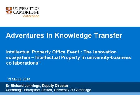 Adventures in Knowledge Transfer Intellectual Property Office Event : The innovation ecosystem – Intellectual Property in university-business collaborations""