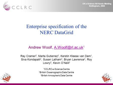 1 UK e-Science All-Hands Meeting Nottingham, 2004 Enterprise specification of the NERC DataGrid Andrew Woolf,  Ray Cramer.