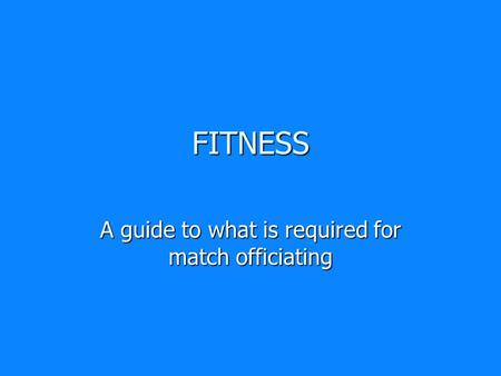 FITNESS A guide to what is required for match officiating.