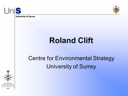 Roland Clift Centre for Environmental Strategy University of Surrey.