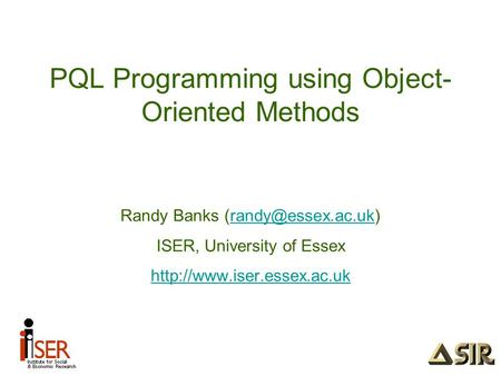PQL Programming using Object- Oriented Methods Randy Banks ISER, University of Essex