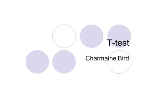 T-test Charmaine Bird. What is the T-test The t-test assesses whether the means of two groups are statistically different from each other. This analysis.