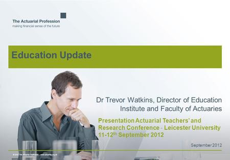 © 2010 The Actuarial Profession  www.actuaries.org.uk Presentation Actuarial Teachers' and Research Conference - Leicester University 11-12 th September.