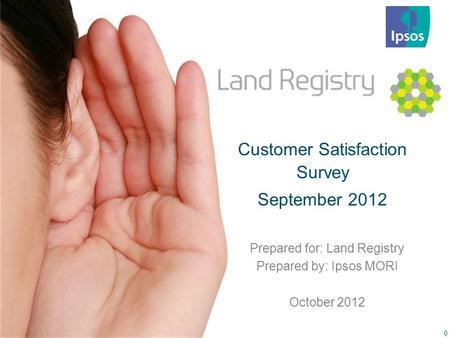 12-040611 Land Registry CSS – September 2012 – 24-10-12 (Client use) 0 Customer Satisfaction Survey September 2012 Prepared for: Land Registry Prepared.