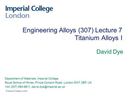 David Dye Department of Materials, Imperial College Royal School of Mines, Prince Consort Road, London SW7 2BP, UK +44 (207) 594-6811,