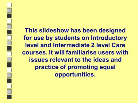 Introduction to slideshow This slideshow has been designed for use by students on Introductory level and Intermediate 2 level Care courses. It will familiarise.