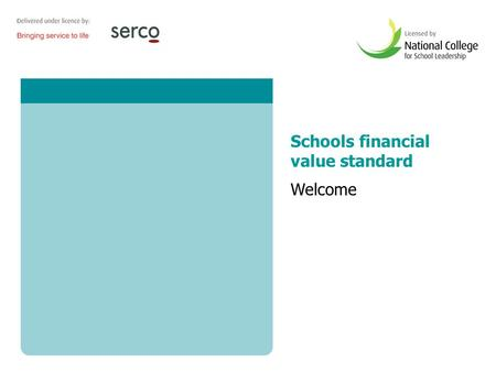 1 Schools financial value standard Welcome. 2 Aims The aims of the day are to: provide guidance on the requirements of the Schools Financial Value standard.
