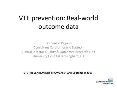 VTE prevention: Real-world outcome data Domenico Pagano Consultant Cardiothoracic Surgeon Clinical Director Quality & Outcomes Research Unit University.