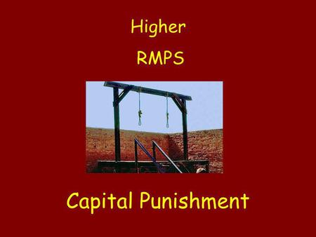 Higher RMPS Capital Punishment. What led to Capital Punishment in the UK being abolished?