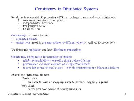 1 Consistency in Distributed Systems Recall the fundamental DS properties – DS may be large in scale and widely distributed 1.concurrent execution of components.