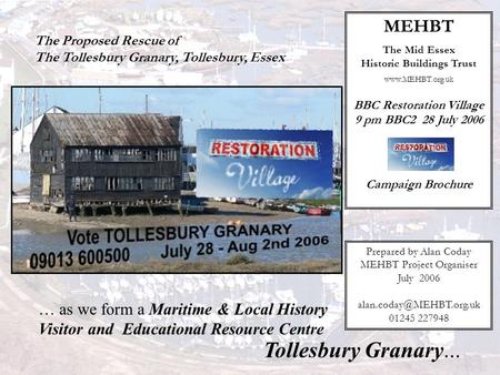 The Proposed Rescue of The Tollesbury Granary, Tollesbury, Essex Tollesbury Granary... MEHBT The Mid Essex Historic Buildings Trust www.MEHBT.org.uk BBC.