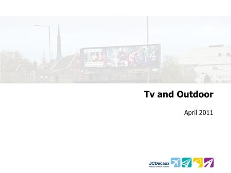 Tv and Outdoor April 2011. Source: TGI 2011 – Formats Seen / Used in the Last Week The 2 Most Seen Media TVPosters 5. Magazines 4. Newspapers 6. Radio.