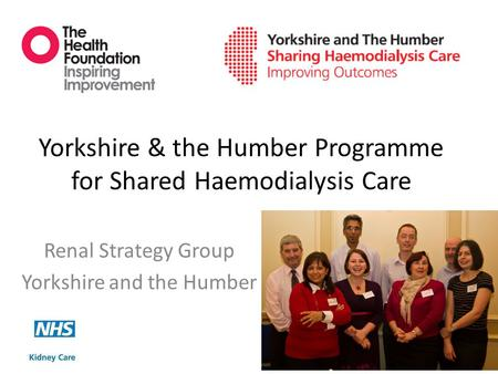 Yorkshire & the Humber Programme for Shared Haemodialysis Care Renal Strategy Group Yorkshire and the Humber.