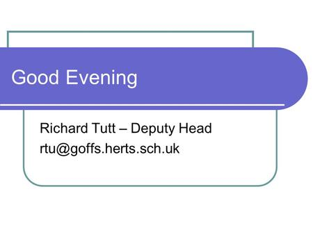 Good Evening Richard Tutt – Deputy Head