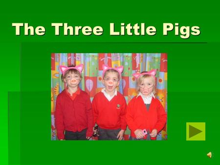 The Three Little Pigs Once upon a time there were 3 Little Pigs. They had to leave their homes.