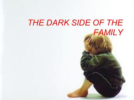 THE DARK SIDE OF THE FAMILY. People who die violently are more likely to die at the hands of someone that they know Selbourne (1993) says that the largest.