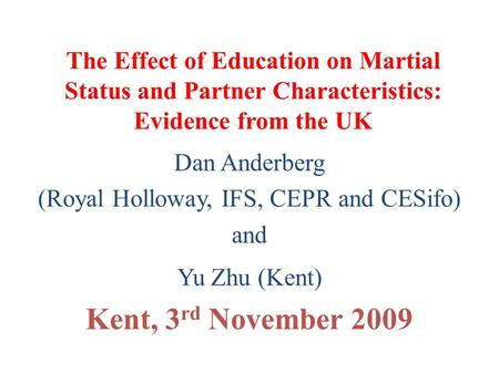 The Effect of Education on Martial Status and Partner Characteristics: Evidence from the UK Dan Anderberg (Royal Holloway, IFS, CEPR and CESifo) and Yu.
