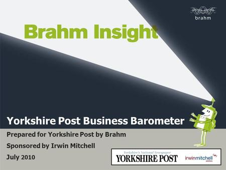 Title Bullet Point Yorkshire Post Business Barometer Prepared for Yorkshire Post by Brahm Sponsored by Irwin Mitchell July 2010.