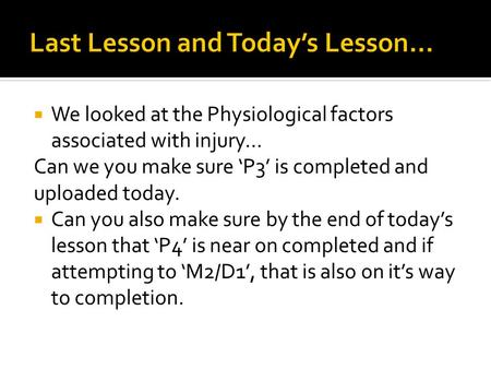  We looked at the Physiological factors associated with injury… Can we you make sure 'P3' is completed and uploaded today.  Can you also make sure by.
