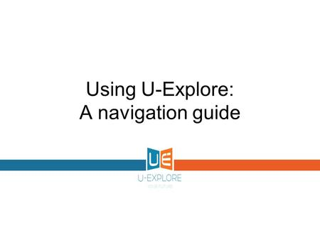 Using U-Explore: A navigation guide. Introduction to U-Explore U-Explore is an innovative and exciting careers guidance tool which enables YOU to do just.