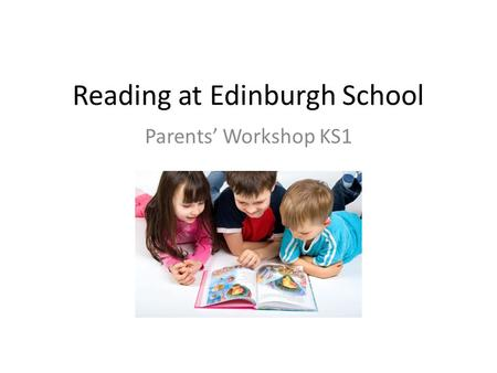 Reading at Edinburgh School Parents' Workshop KS1.