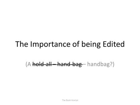 The Importance of being Edited (A hold-all – hand-bag – handbag?) The Book Analyst.