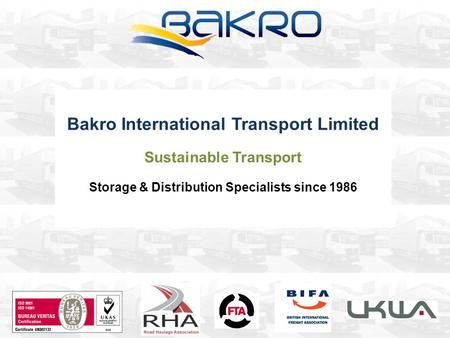 Bakro International Transport Limited Sustainable Transport Storage & Distribution Specialists since 1986.