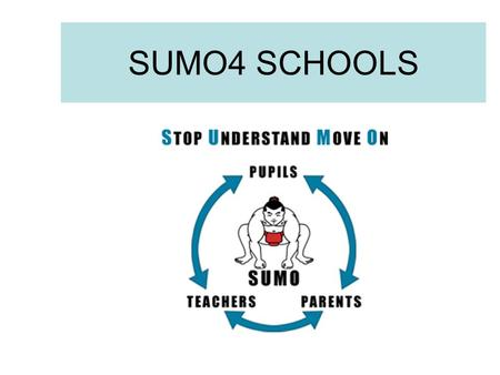 SUMO4 SCHOOLS. The way in which SUMO can help is summarised by the acronym : CRAMS C– How to accept and manage change in our lives and how to build and.