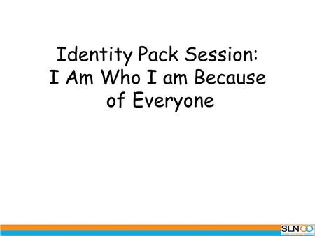 Identity Pack Session: I Am Who I am Because of Everyone.