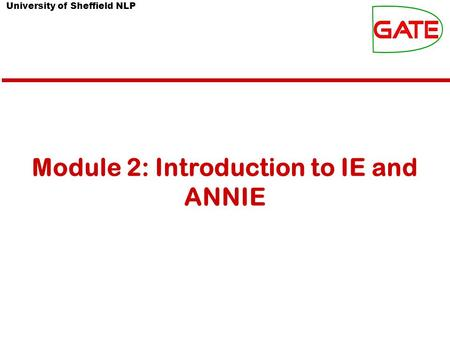 University of Sheffield NLP Module 2: Introduction to IE and ANNIE.