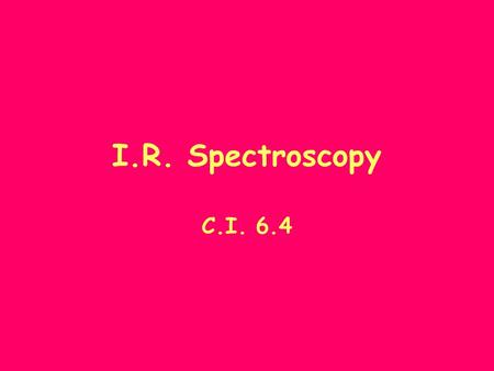 I.R. Spectroscopy C.I. 6.4. Molecular Spectroscopy Energy possessed by molecules is quantised. When a molecule interacts with radiation there can be changes.