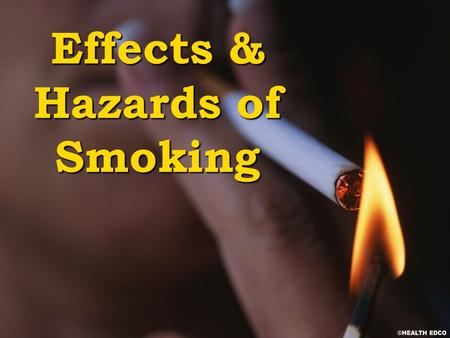 Effects & Hazards of Smoking. § Causes millions of deaths each year current § Is expected to cause the premature deaths of half of all current smokers.