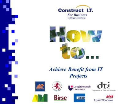 Achieve Benefit from IT Projects. Aim This presentation is prepared to support and give a general overview of the 'How to Achieve Benefits from IT Projects'