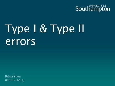 Type I & Type II errors Brian Yuen 18 June 2013.