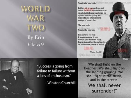 By Erin Class 9. In this PowerPoint you will learn about the life of Winston Churchill, Propaganda, important dates in the war and rationing and you should.