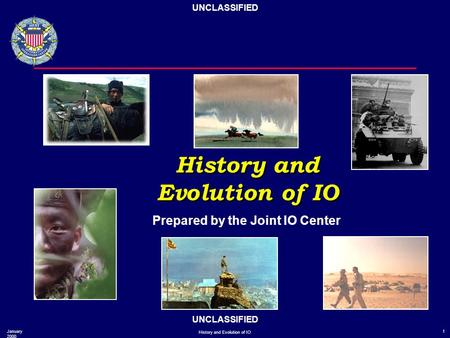 UNCLASSIFIED January 2000 History and Evolution of IO 1 History and Evolution of IO History and Evolution of IO Prepared by the Joint IO Center.