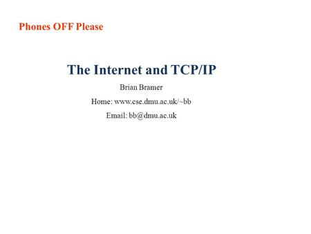 Phones OFF Please The Internet and TCP/IP Brian Bramer Home: