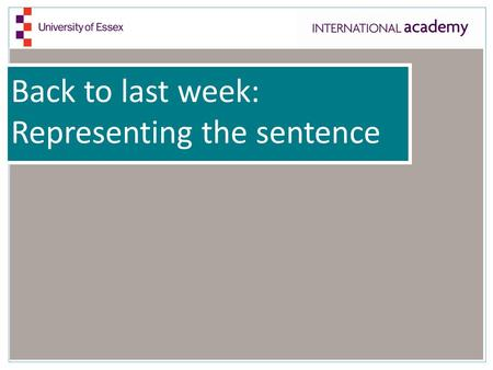 Back to last week: Representing the sentence.