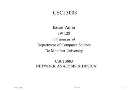 CSCI 300310/16/97 1 CSCI 3003 Issam Amin JW1.28 Department of Computer Science De Montfort University CSCI 3003 NETWORK ANALYSIS & DESIGN.
