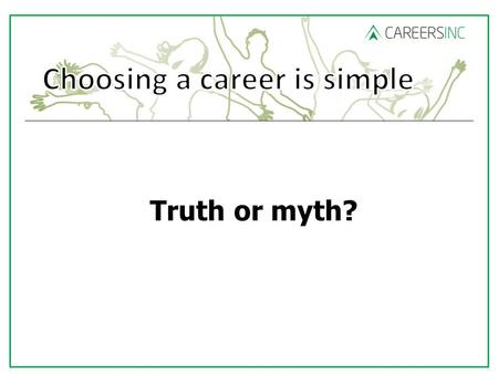 Truth or myth?. A Careers adviser will tell me what to do.... An adviser cannot tell you what to do. They can discuss your ideas and guide you to help.
