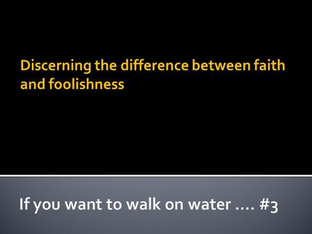 Discerning the difference between faith and foolishness.