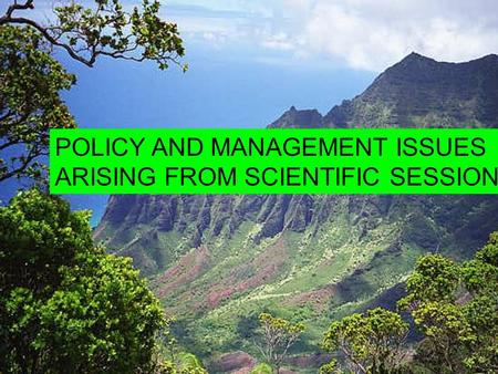 POLICY AND MANAGEMENT ISSUES ARISING FROM SCIENTIFIC SESSIONS.