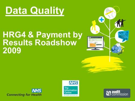 Data Quality HRG4 & Payment by Results Roadshow 2009.