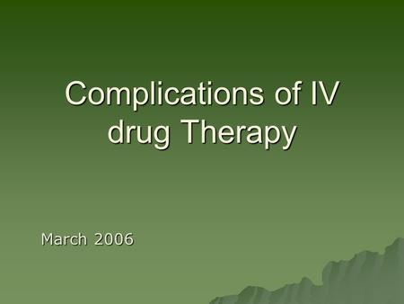 Complications of IV drug Therapy March 2006. Site of administration Benefits?Complications?