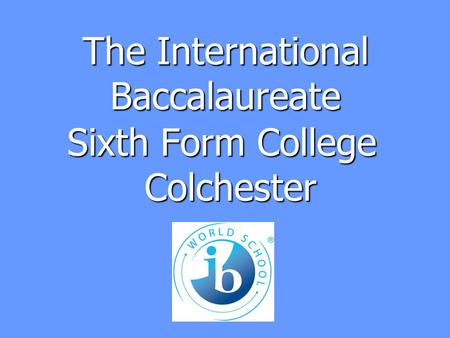 The International Baccalaureate Sixth Form College Colchester.