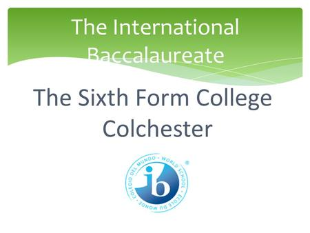 The International Baccalaureate The Sixth Form College Colchester.