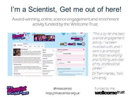 @imascientist  Funded by the I'm a Scientist, Get me out of here! Award-winning, online, science engagement and enrichment activity.