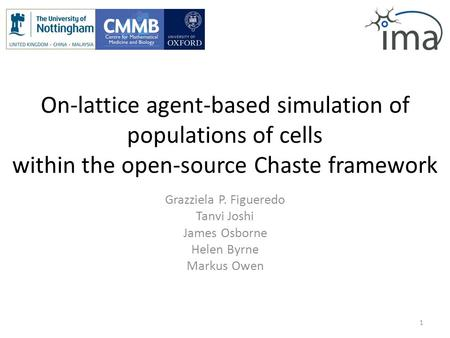 On-lattice agent-based simulation of populations of cells within the open-source Chaste framework Grazziela P. Figueredo Tanvi Joshi James Osborne Helen.