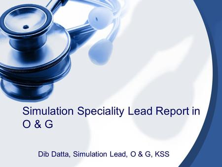 Simulation Speciality Lead Report in O & G Dib Datta, Simulation Lead, O & G, KSS.