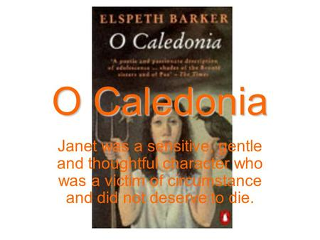 O Caledonia Janet was a sensitive, gentle and thoughtful character who was a victim of circumstance and did not deserve to die.